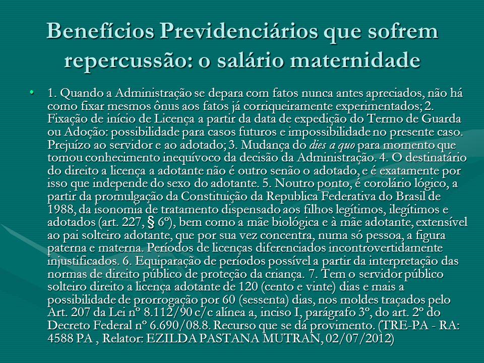 Benefícios Previdenciários que sofrem repercussão: o salário maternidade 1. Quando a Administração se depara com fatos nunca antes apreciados, não há