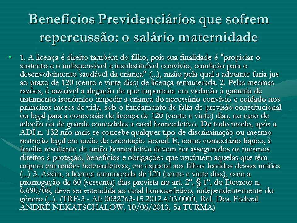 Benefícios Previdenciários que sofrem repercussão: o salário maternidade 1. A licença é direito também do filho, pois sua finalidade é
