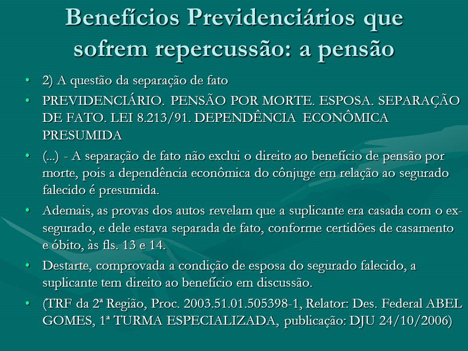 Benefícios Previdenciários que sofrem repercussão: a pensão 2) A questão da separação de fato2) A questão da separação de fato PREVIDENCIÁRIO. PENSÃO