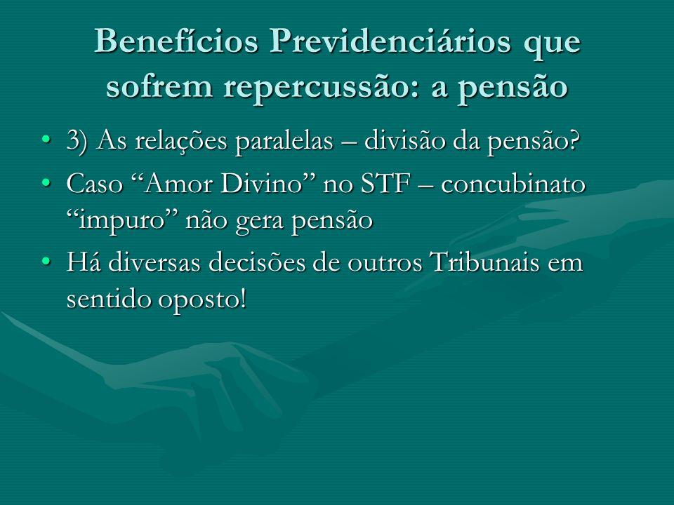Benefícios Previdenciários que sofrem repercussão: a pensão 3) As relações paralelas – divisão da pensão?3) As relações paralelas – divisão da pensão?