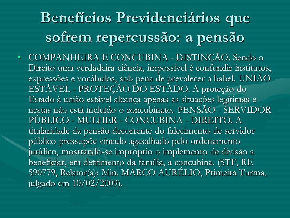 Benefícios Previdenciários que sofrem repercussão: a pensão COMPANHEIRA E CONCUBINA - DISTINÇÃO. Sendo o Direito uma verdadeira ciência, impossível é
