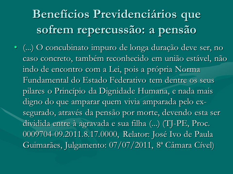 Benefícios Previdenciários que sofrem repercussão: a pensão (...) O concubinato impuro de longa duração deve ser, no caso concreto, também reconhecido
