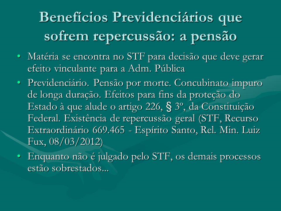 Benefícios Previdenciários que sofrem repercussão: a pensão Matéria se encontra no STF para decisão que deve gerar efeito vinculante para a Adm. Públi