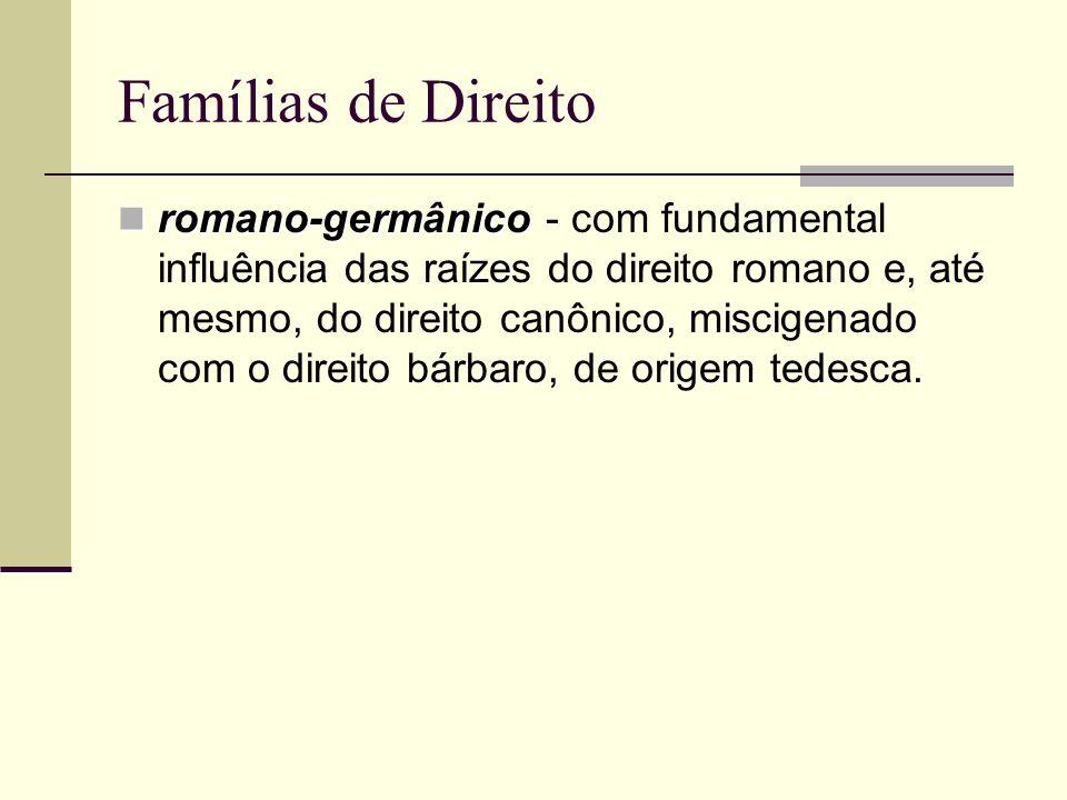 Famílias de Direito romano-germânico romano-germânico - com fundamental influência das raízes do direito romano e, até mesmo, do direito canônico, mis