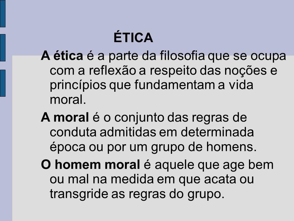 ÉTICA A ética é a parte da filosofia que se ocupa com a reflexão a respeito das noções e princípios que fundamentam a vida moral. A moral é o conjunto