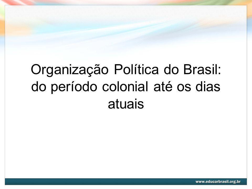 Organização Política do Brasil: do período colonial até os dias atuais