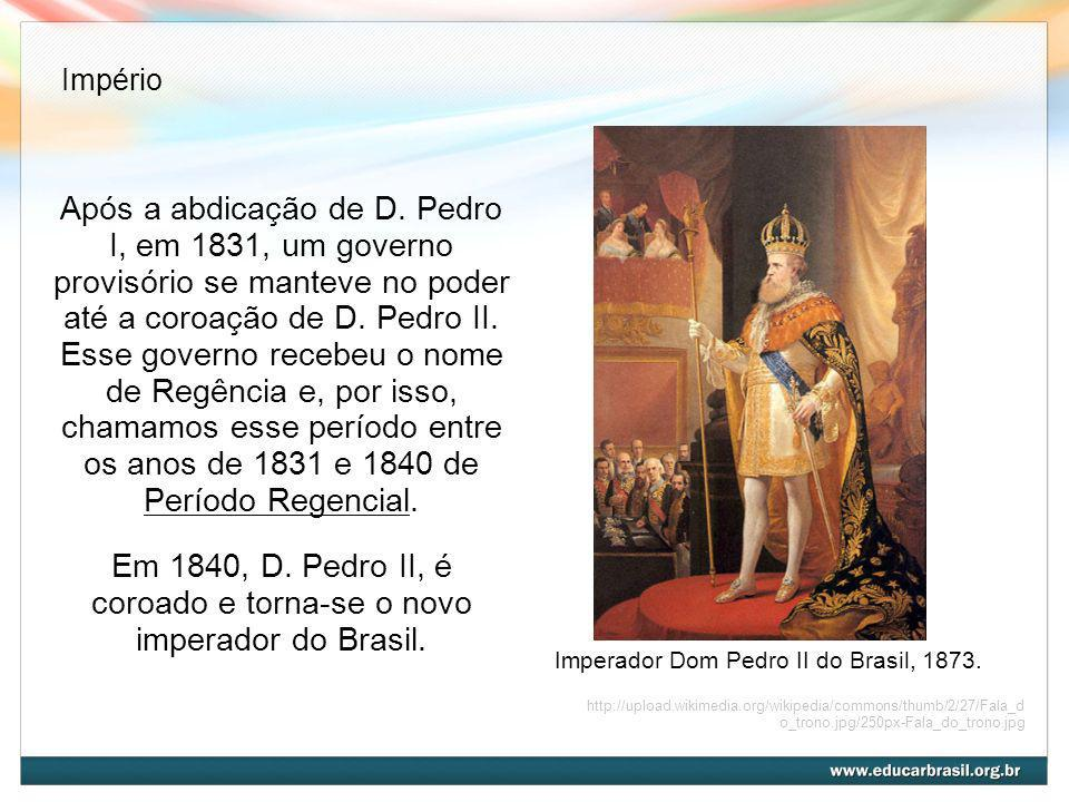 Após a abdicação de D. Pedro I, em 1831, um governo provisório se manteve no poder até a coroação de D. Pedro II. Esse governo recebeu o nome de Regên