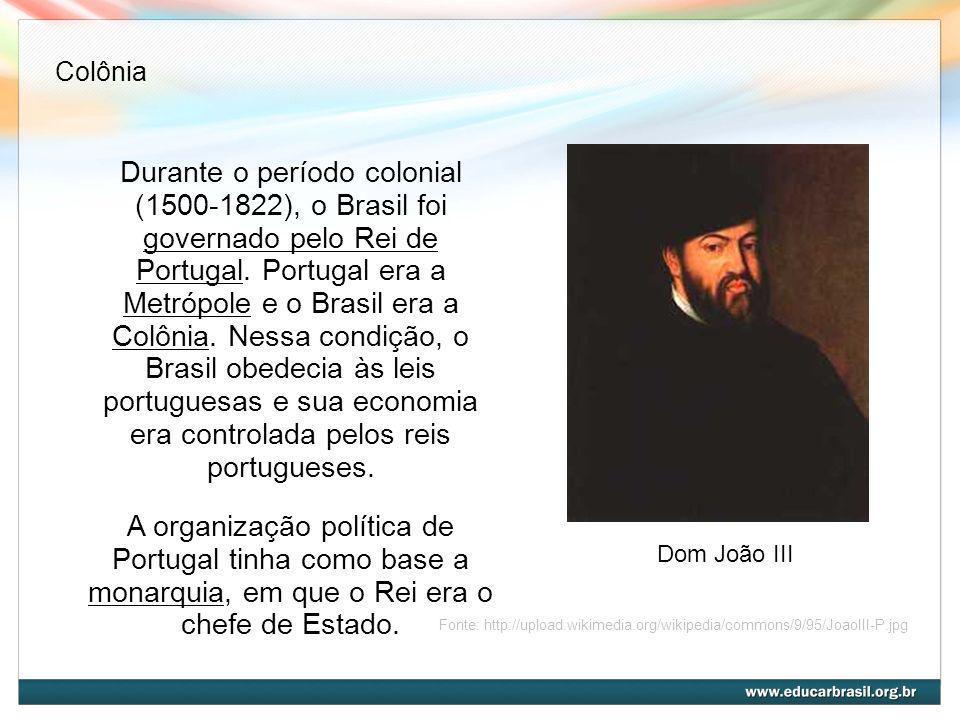 Durante o período colonial (1500-1822), o Brasil foi governado pelo Rei de Portugal. Portugal era a Metrópole e o Brasil era a Colônia. Nessa condição