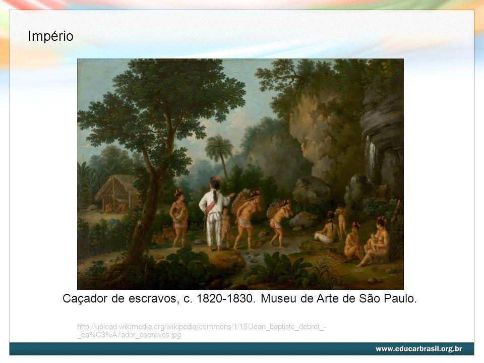 http://upload.wikimedia.org/wikipedia/commons/1/15/Jean_baptiste_debret_- _ca%C3%A7ador_escravos.jpg Caçador de escravos, c. 1820-1830. Museu de Arte