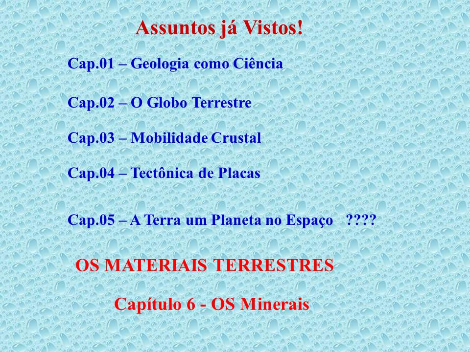* Elementos : metais e não-metais * Sulfetos : metais + S, Se, Te * Sulfossais : Pb, Cu, Ag + S, Sb, As, Bi * Óxidos : metal + O 2 * Hidróxidos : óxidos + H 2 O ou OH - * Carbonatos : CO 3 * Nitratos : NO 3 * Boratos : BO 3 * Fosfatos : PO 4 * Sulfatos : SO 4 * Tungstatos : WO 4 * Silicatos : SiO 4 Perfazem mais de 95 % dos minerais da crosta terrestre !