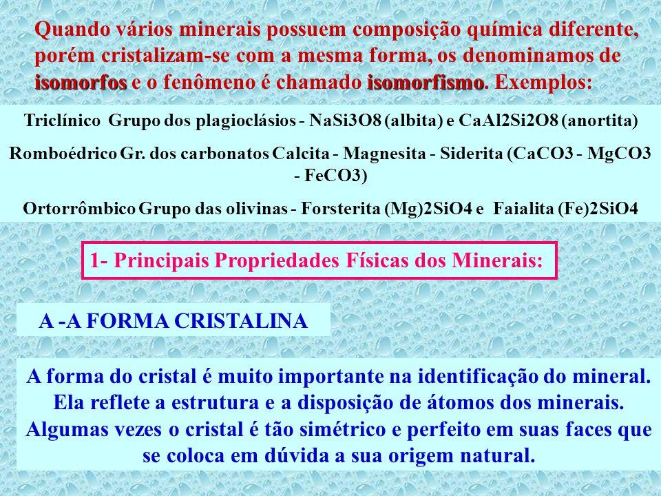 isomorfosisomorfismo Quando vários minerais possuem composição química diferente, porém cristalizam-se com a mesma forma, os denominamos de isomorfos