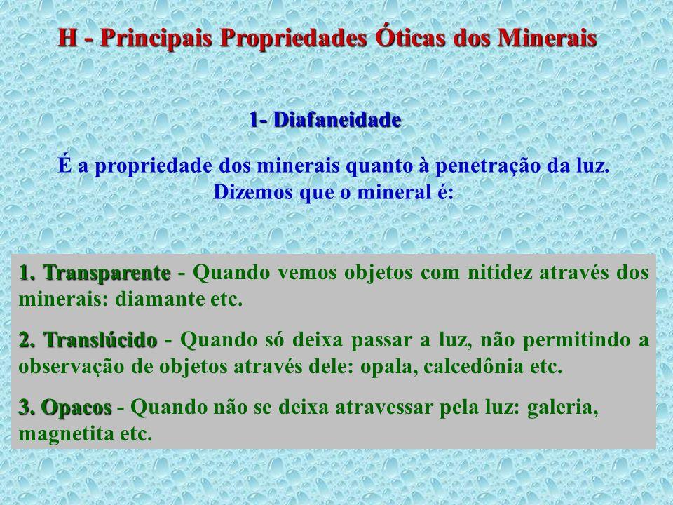 H - Principais Propriedades Óticas dos Minerais 1- Diafaneidade É a propriedade dos minerais quanto à penetração da luz. Dizemos que o mineral é: 1. T