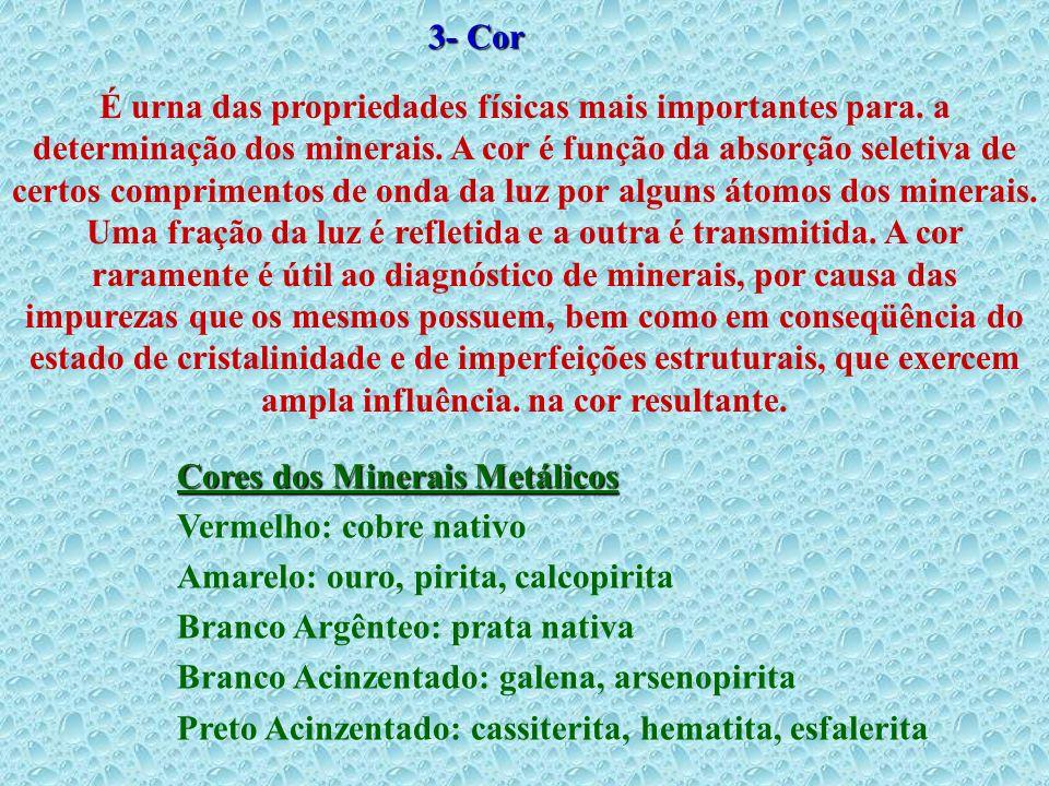 3- Cor É urna das propriedades físicas mais importantes para. a determinação dos minerais. A cor é função da absorção seletiva de certos comprimentos