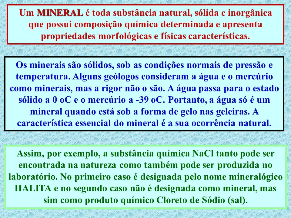 MINERAL Um MINERAL é toda substância natural, sólida e inorgânica que possui composição química determinada e apresenta propriedades morfológicas e fí
