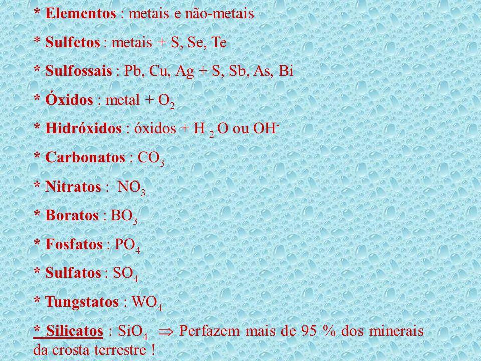 * Elementos : metais e não-metais * Sulfetos : metais + S, Se, Te * Sulfossais : Pb, Cu, Ag + S, Sb, As, Bi * Óxidos : metal + O 2 * Hidróxidos : óxid