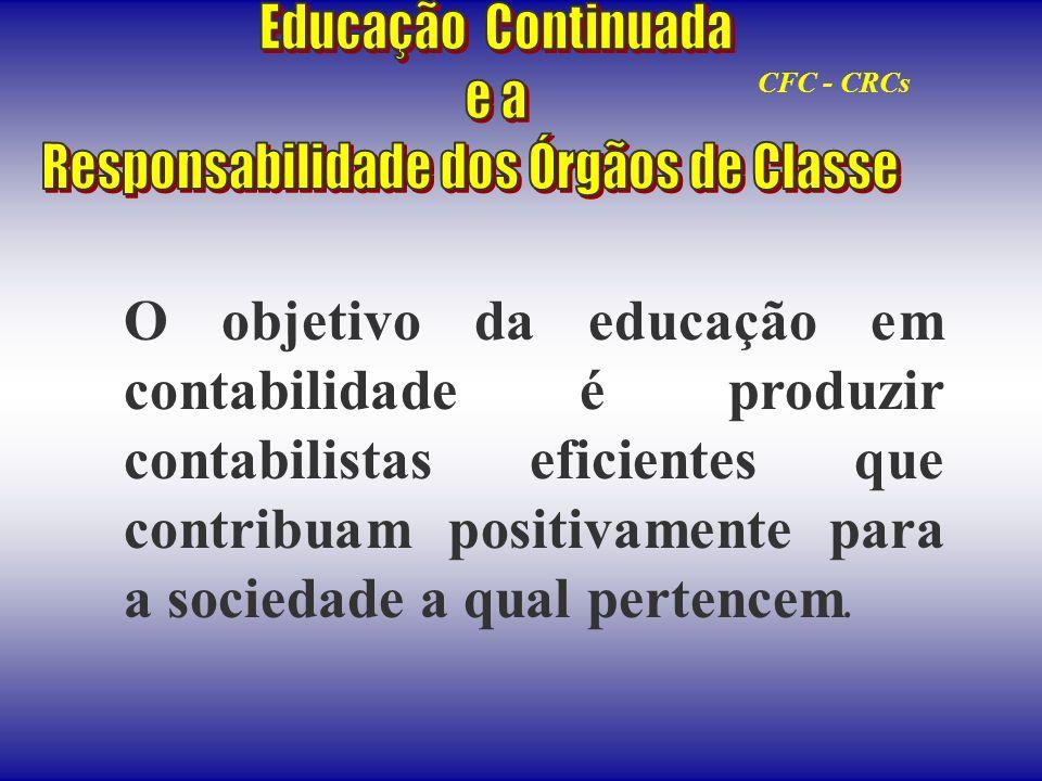 O objetivo da educação em contabilidade é produzir contabilistas eficientes que contribuam positivamente para a sociedade a qual pertencem. CFC - CRCs