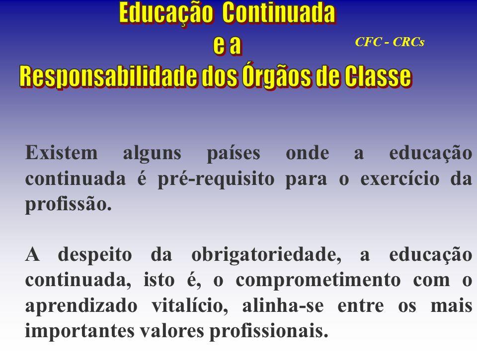 Existem alguns países onde a educação continuada é pré-requisito para o exercício da profissão. A despeito da obrigatoriedade, a educação continuada,