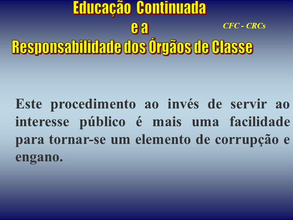 Este procedimento ao invés de servir ao interesse público é mais uma facilidade para tornar-se um elemento de corrupção e engano. CFC - CRCs