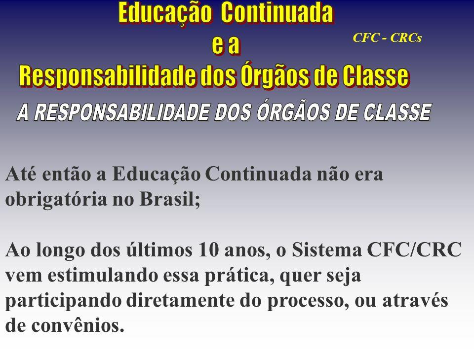 Até então a Educação Continuada não era obrigatória no Brasil; Ao longo dos últimos 10 anos, o Sistema CFC/CRC vem estimulando essa prática, quer seja