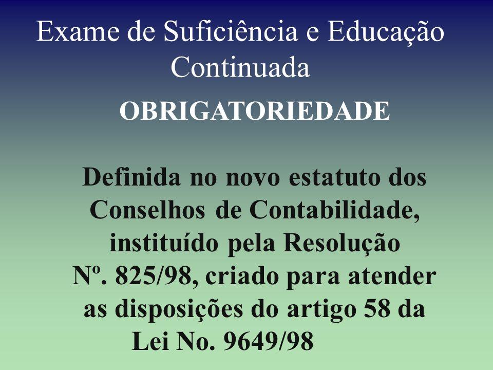 Exame de Suficiência e Educação Continuada OBRIGATORIEDADE Definida no novo estatuto dos Conselhos de Contabilidade, instituído pela Resolução Nº. 825