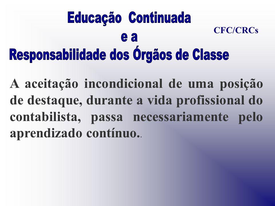 A aceitação incondicional de uma posição de destaque, durante a vida profissional do contabilista, passa necessariamente pelo aprendizado contínuo.. C