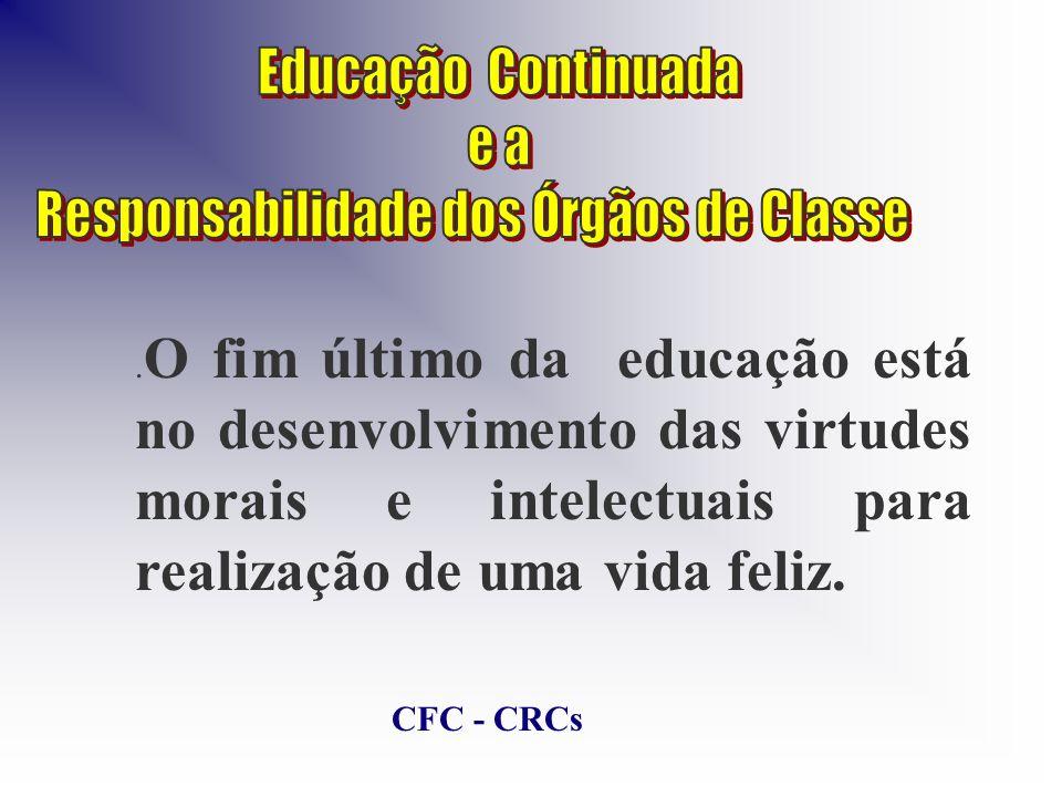 . O fim último da educação está no desenvolvimento das virtudes morais e intelectuais para realização de uma vida feliz. CFC - CRCs