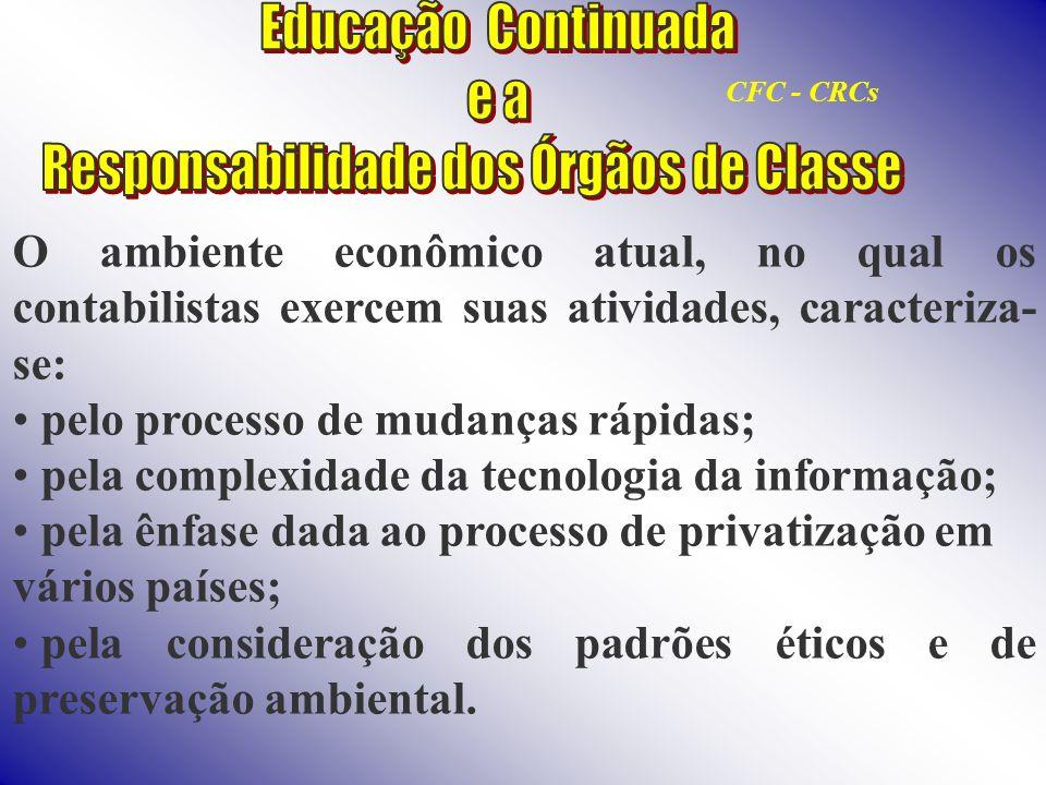 Os conhecimentos necessários aos contabilistas no desempenho de suas atividades se agrupam nas seguintes categorias: l Conhecimento geral l Conhecimento organizacional e de negócios l Conhecimento de tecnologia de informação l Conhecimento em contabilidade e áreas afins CFC - CRCs