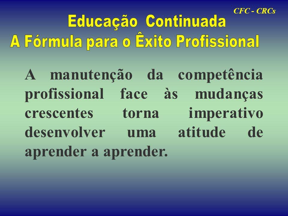 Entende-se por Educação Continuada o processo de manutenção da capacidade profissional através : Da renovação permanente da qualificação; Da adequação das habilidades profissionais às mudanças do mercado de trabalho CFC - CRCs