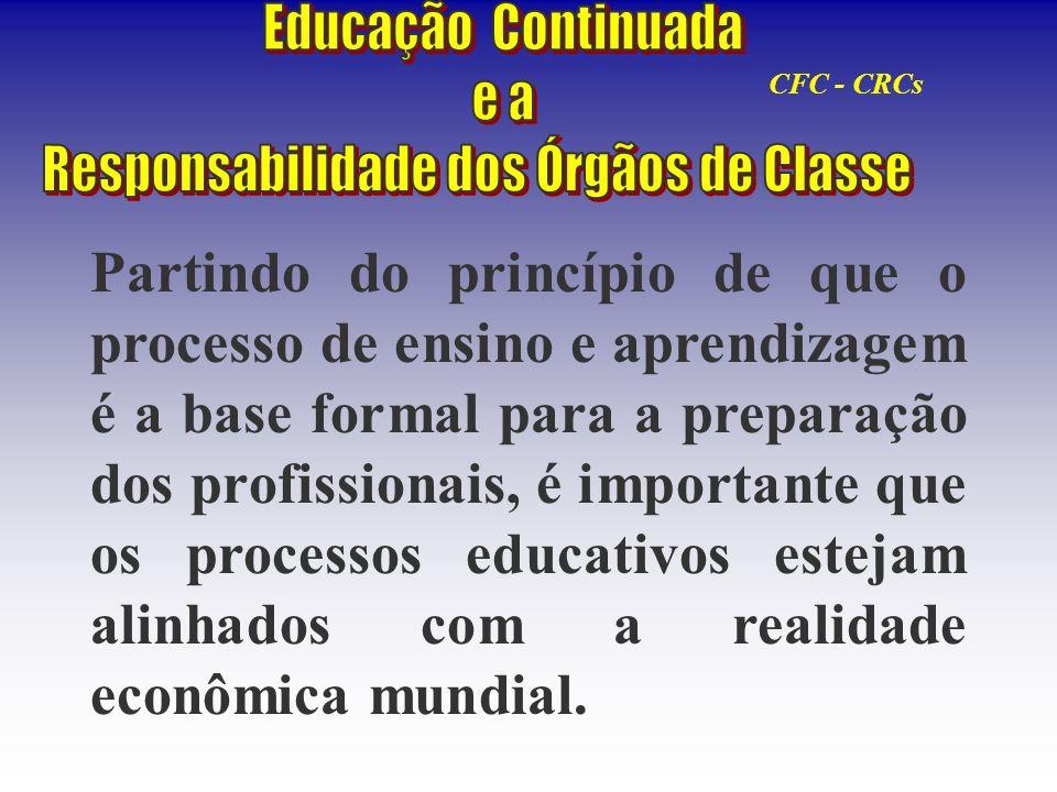 CFC - CRCs Partindo do princípio de que o processo de ensino e aprendizagem é a base formal para a preparação dos profissionais, é importante que os p