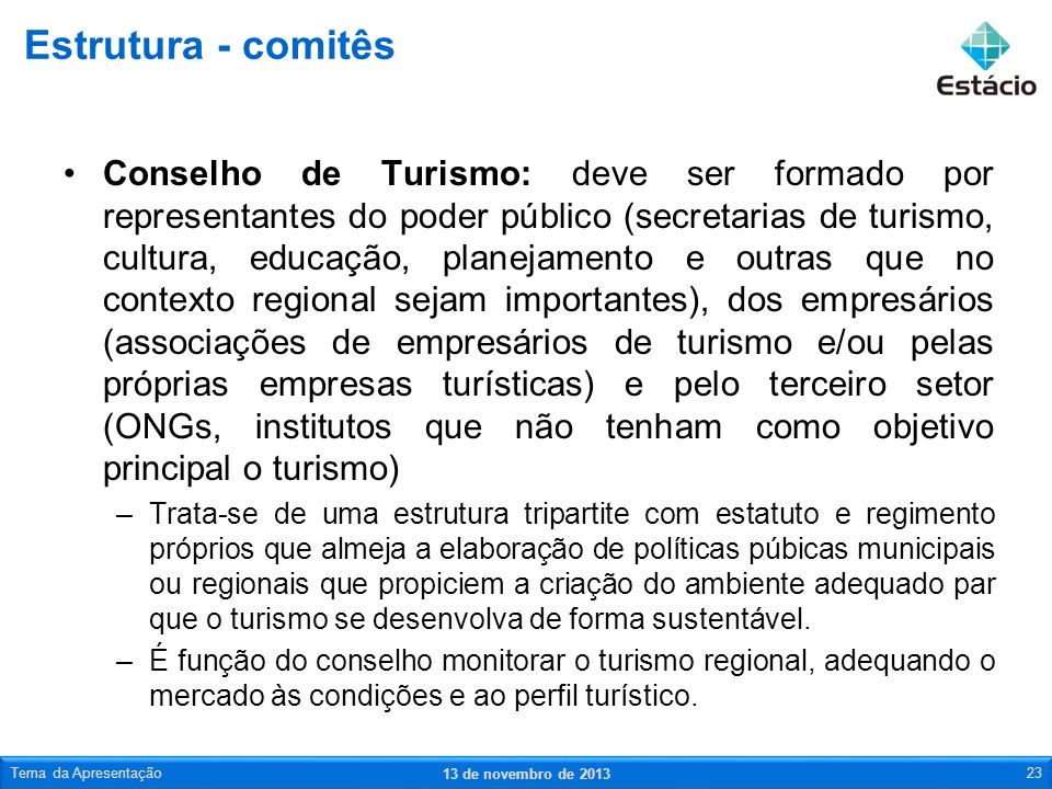 Conselho de Turismo: deve ser formado por representantes do poder público (secretarias de turismo, cultura, educação, planejamento e outras que no con