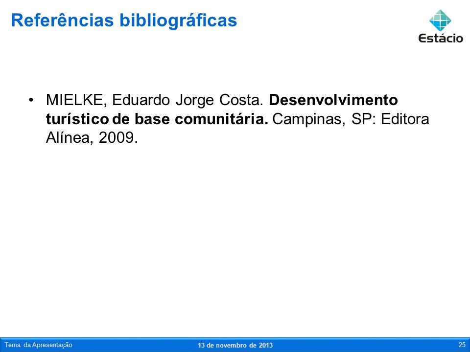 MIELKE, Eduardo Jorge Costa. Desenvolvimento turístico de base comunitária. Campinas, SP: Editora Alínea, 2009. Referências bibliográficas 13 de novem