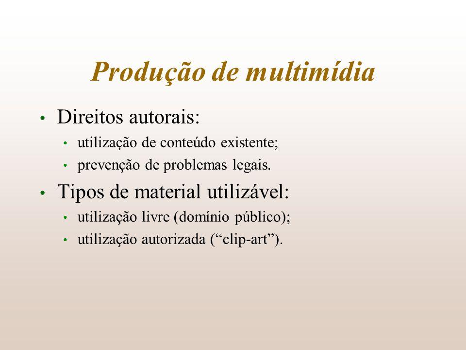 Produção de multimídia Direitos autorais: utilização de conteúdo existente; prevenção de problemas legais. Tipos de material utilizável: utilização li