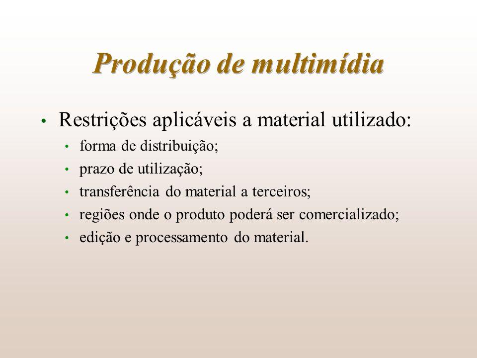 Produção de multimídia Restrições aplicáveis a material utilizado: forma de distribuição; prazo de utilização; transferência do material a terceiros;