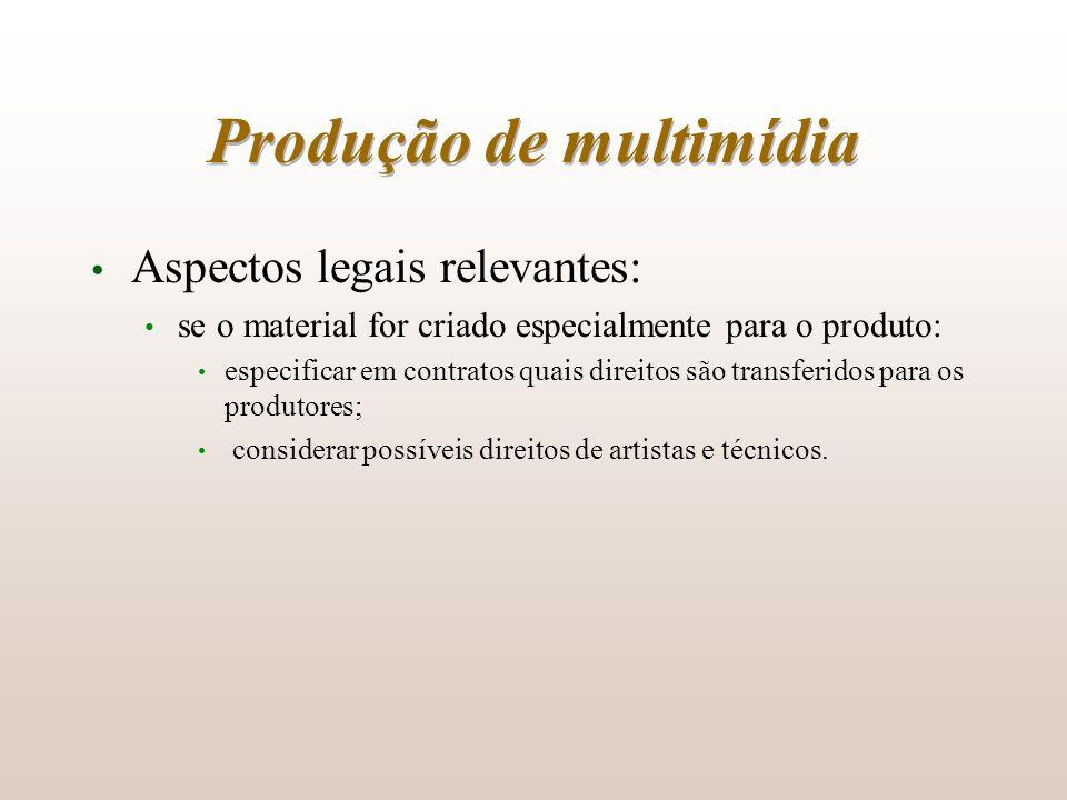 Produção de multimídia Aspectos legais relevantes: se o material for criado especialmente para o produto: especificar em contratos quais direitos são