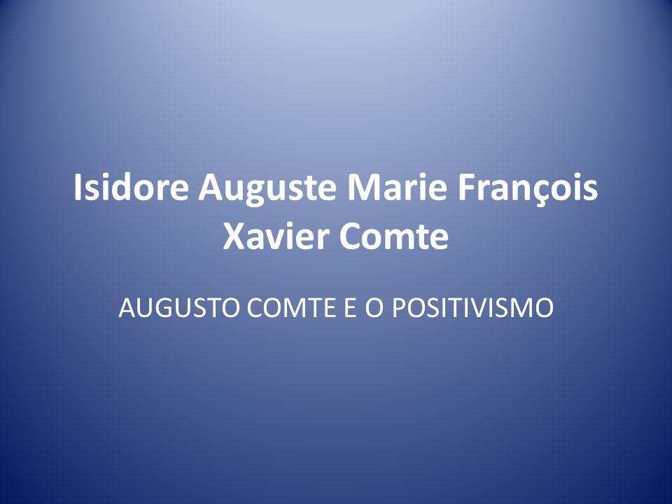 Isidore Auguste Marie François Xavier Comte AUGUSTO COMTE E O POSITIVISMO