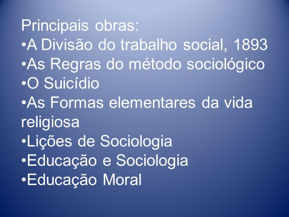 Principais obras: A Divisão do trabalho social, 1893 As Regras do método sociológico O Suicídio As Formas elementares da vida religiosa Lições de Soci