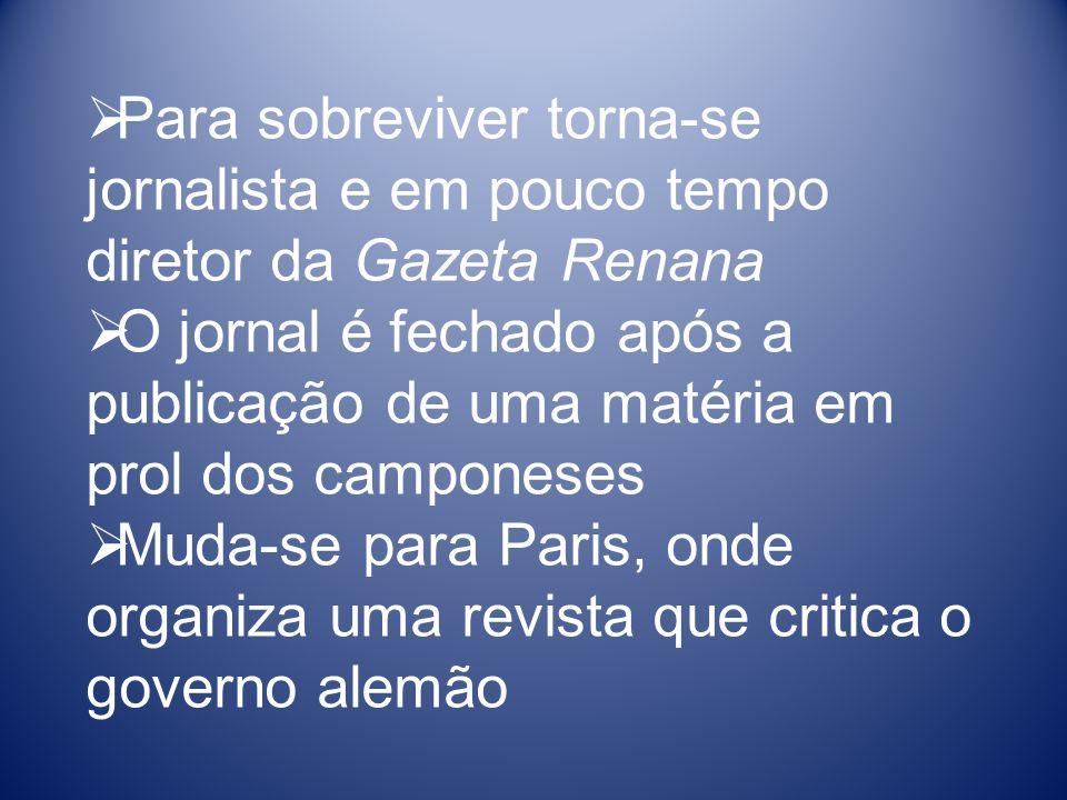 Para sobreviver torna-se jornalista e em pouco tempo diretor da Gazeta Renana O jornal é fechado após a publicação de uma matéria em prol dos campones