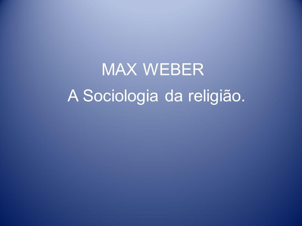 MAX WEBER A Sociologia da religião.