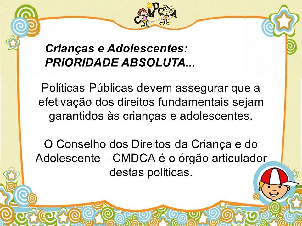 Políticas Públicas devem assegurar que a efetivação dos direitos fundamentais sejam garantidos às crianças e adolescentes. O Conselho dos Direitos da