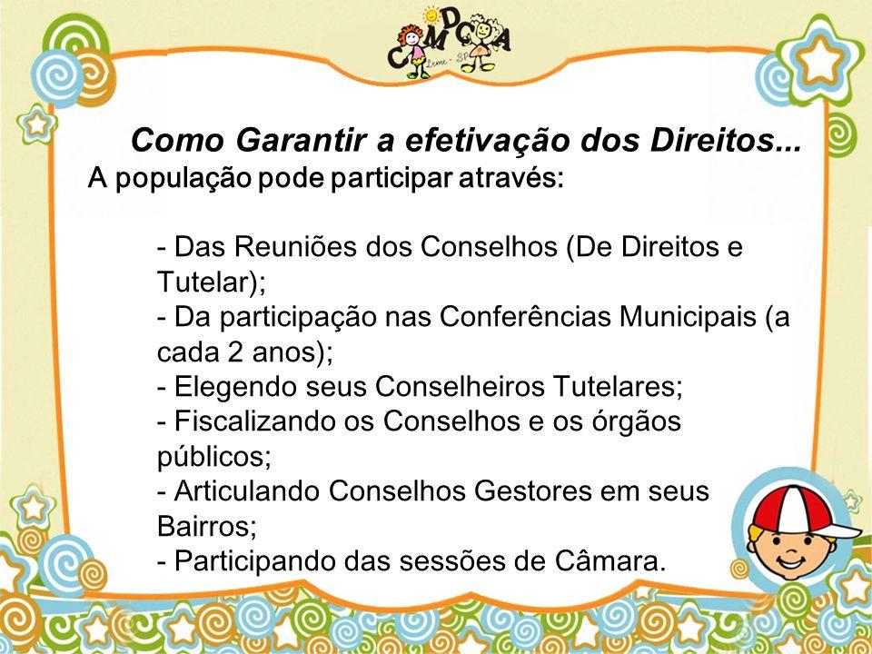 A população pode participar através: - Das Reuniões dos Conselhos (De Direitos e Tutelar); - Da participação nas Conferências Municipais (a cada 2 ano