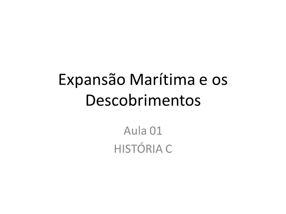Expansão Marítima e os Descobrimentos Aula 01 HISTÓRIA C