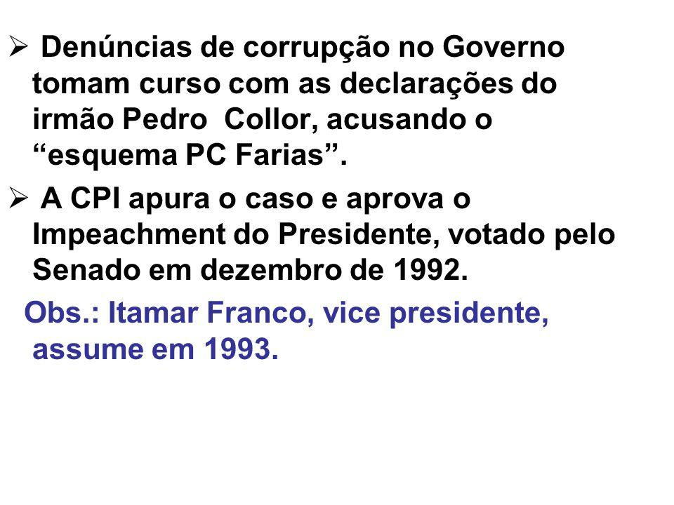 Denúncias de corrupção no Governo tomam curso com as declarações do irmão Pedro Collor, acusando o esquema PC Farias. A CPI apura o caso e aprova o Im