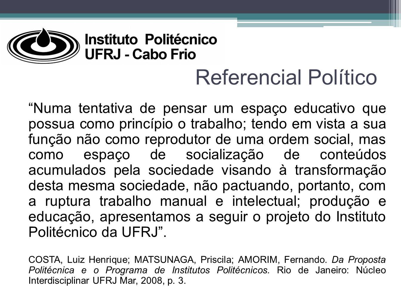 Referencial Político Numa tentativa de pensar um espaço educativo que possua como princípio o trabalho; tendo em vista a sua função não como reproduto