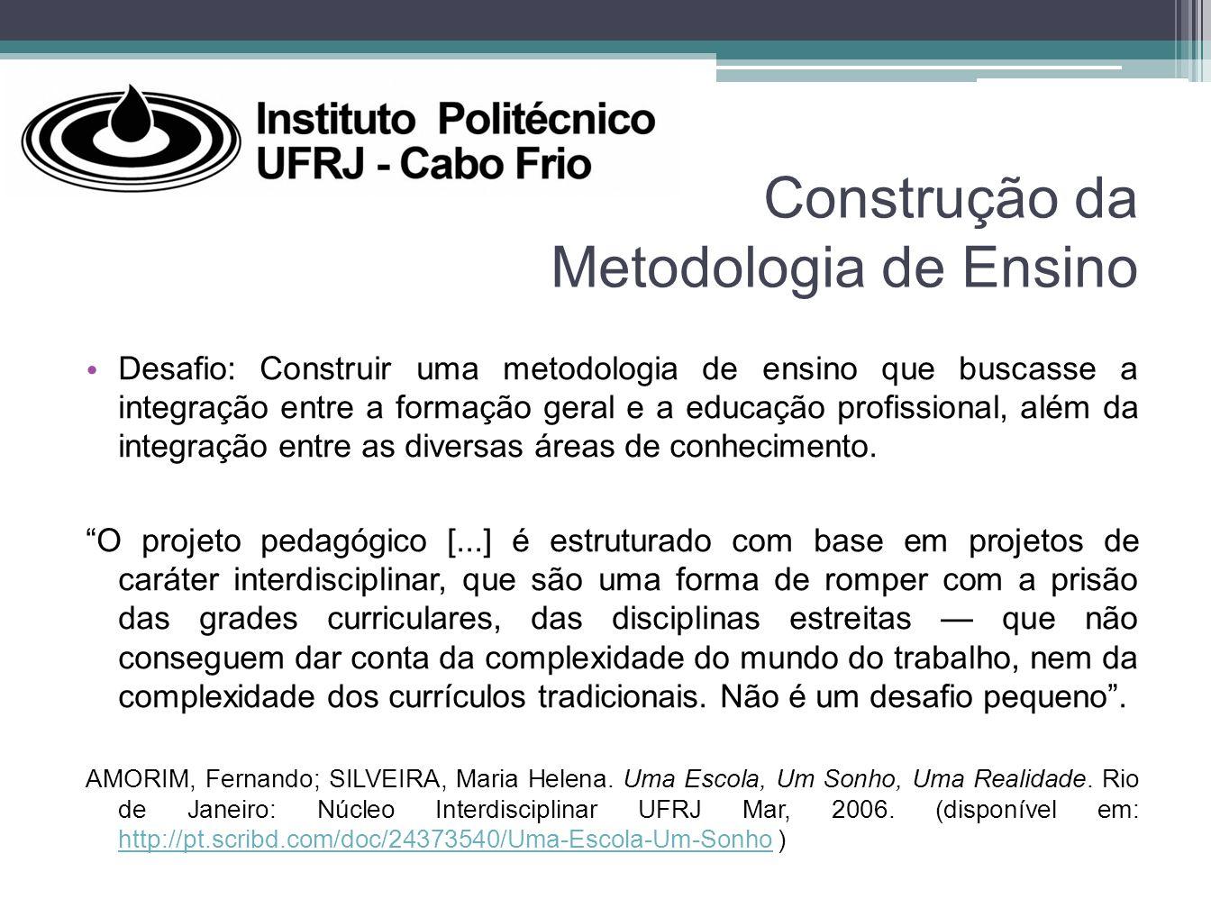 Construção da Metodologia de Ensino Desafio: Construir uma metodologia de ensino que buscasse a integração entre a formação geral e a educação profiss