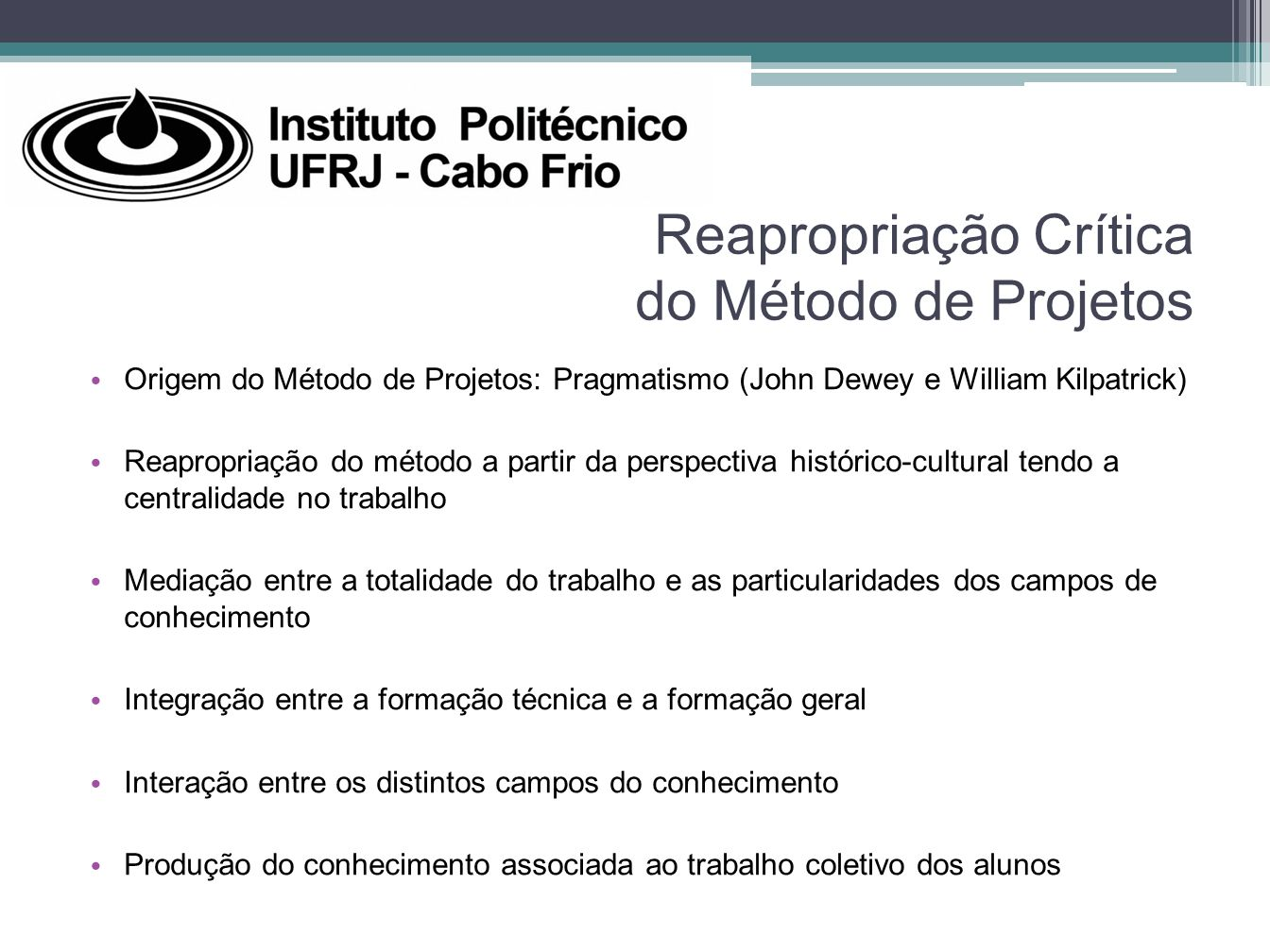 Reapropriação Crítica do Método de Projetos Origem do Método de Projetos: Pragmatismo (John Dewey e William Kilpatrick) Reapropriação do método a part