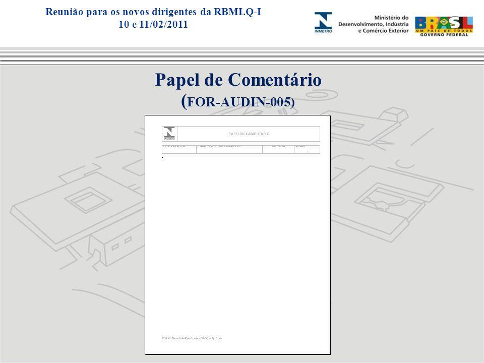 Papel de Comentário ( FOR-AUDIN-005) Reunião para os novos dirigentes da RBMLQ-I 10 e 11/02/2011