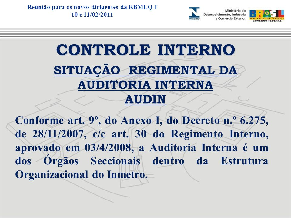 CONTROLE INTERNO SITUAÇÃO REGIMENTAL DA AUDITORIA INTERNA AUDIN Conforme art. 9º, do Anexo I, do Decreto n.º 6.275, de 28/11/2007, c/c art. 30 do Regi