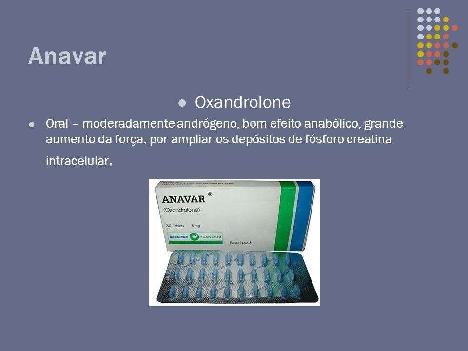 Anavar Oxandrolone Oral – moderadamente andrógeno, bom efeito anabólico, grande aumento da força, por ampliar os depósitos de fósforo creatina intrace