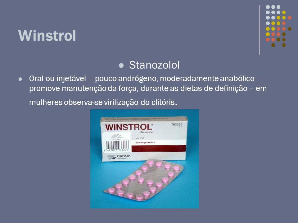 Winstrol Stanozolol Oral ou injetável – pouco andrógeno, moderadamente anabólico – promove manutenção da força, durante as dietas de definição – em mu