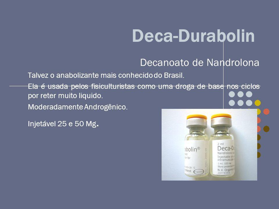 Deca-Durabolin Decanoato de Nandrolona Talvez o anabolizante mais conhecido do Brasil. Ela é usada pelos fisiculturistas como uma droga de base nos ci
